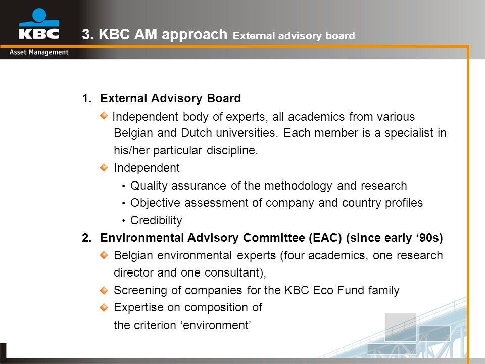 3. KBC AM approach External advisory board 1. External Advisory Board Independent body of experts, all academics from various Belgian and Dutch univer