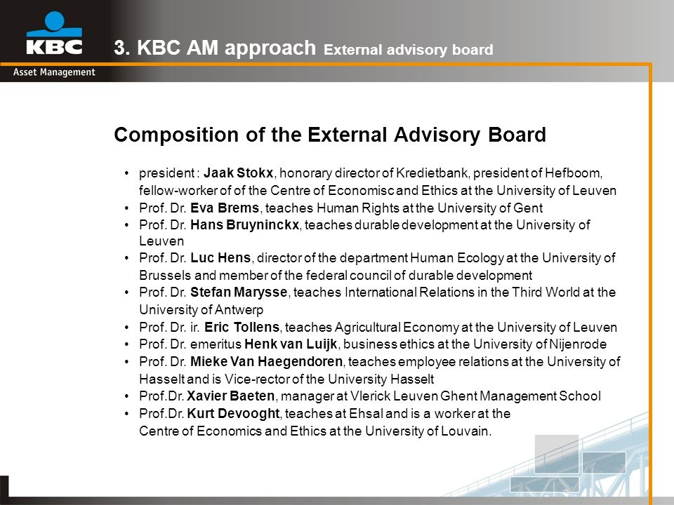 3. KBC AM approach External advisory board Composition of the External Advisory Board president : Jaak Stokx, honorary director of Kredietbank, presid