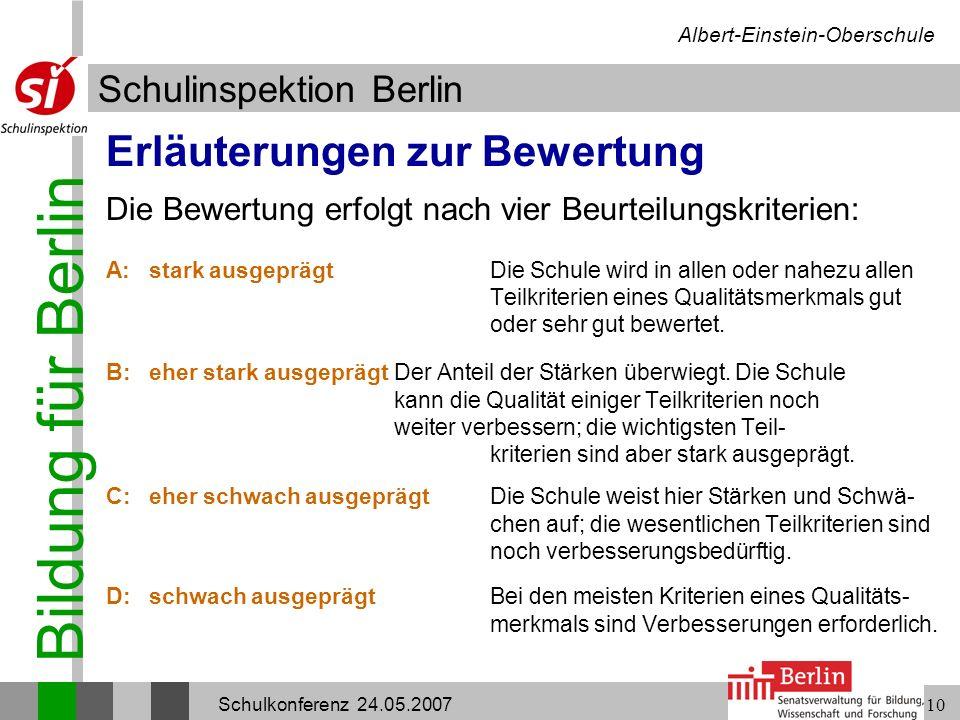 Bildung für Berlin Schulinspektion Berlin Albert-Einstein-Oberschule Schulkonferenz 24.05.200710 Erläuterungen zur Bewertung Die Bewertung erfolgt nac