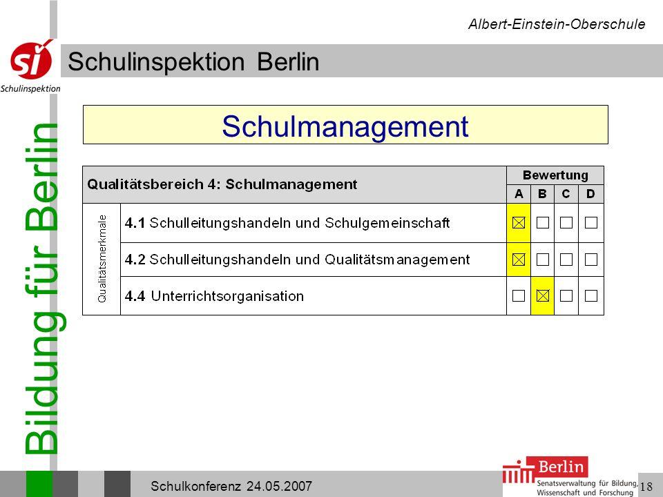Bildung für Berlin Schulinspektion Berlin Albert-Einstein-Oberschule Schulkonferenz 24.05.200718 Schulmanagement