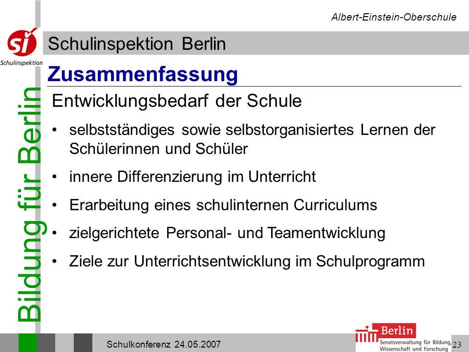 Bildung für Berlin Schulinspektion Berlin Albert-Einstein-Oberschule Schulkonferenz 24.05.200723 Zusammenfassung selbstständiges sowie selbstorganisie