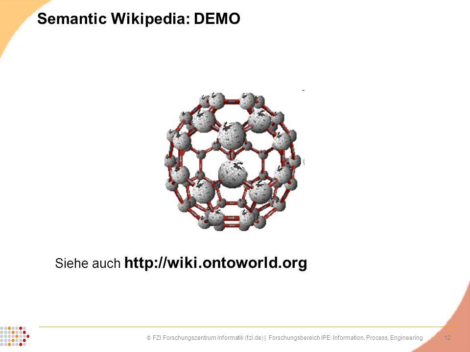 12 FZI Forschungszentrum Informatik (fzi.de) | Forschungsbereich IPE: Information, Process, Engineering Semantic Wikipedia: DEMO Siehe auch http://wik