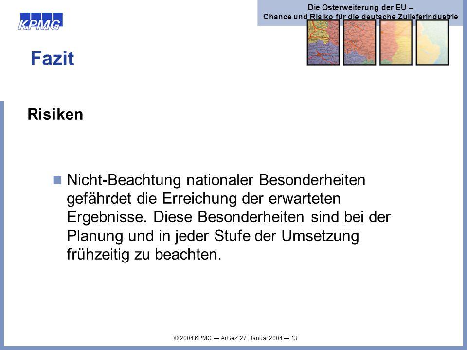 © 2004 KPMG ArGeZ 27. Januar 2004 13 Die Osterweiterung der EU – Chance und Risiko für die deutsche Zulieferindustrie Fazit Risiken Nicht-Beachtung na