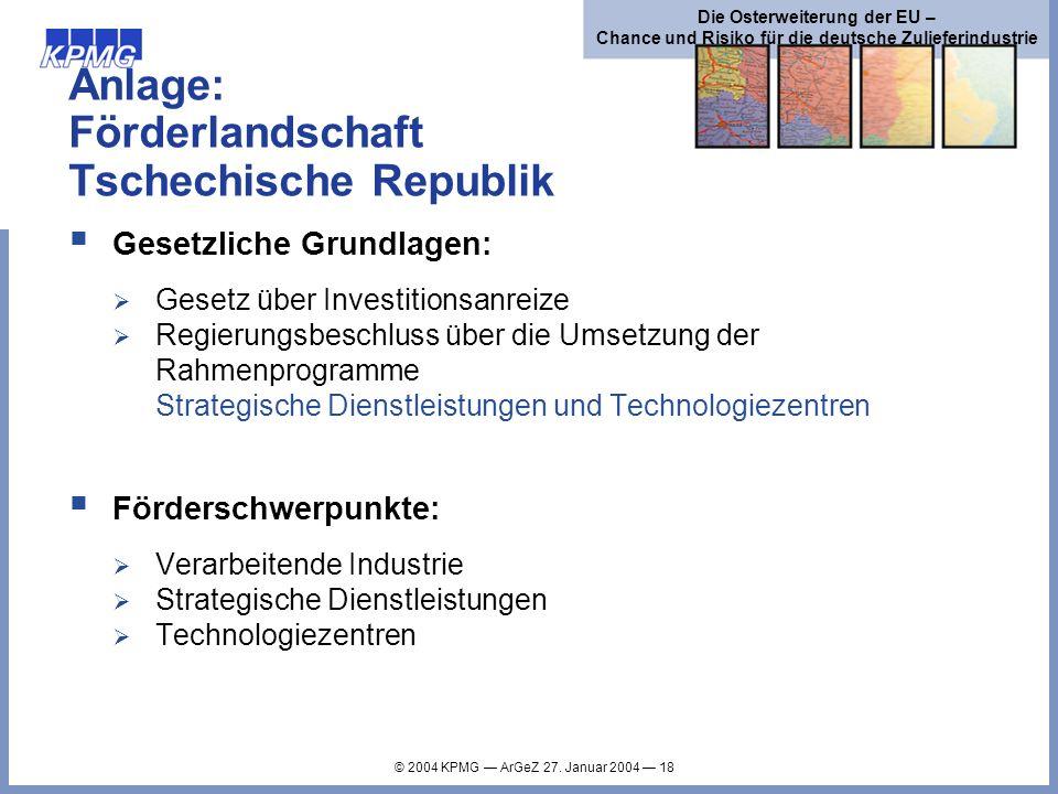 © 2004 KPMG ArGeZ 27. Januar 2004 18 Die Osterweiterung der EU – Chance und Risiko für die deutsche Zulieferindustrie Anlage: Förderlandschaft Tschech