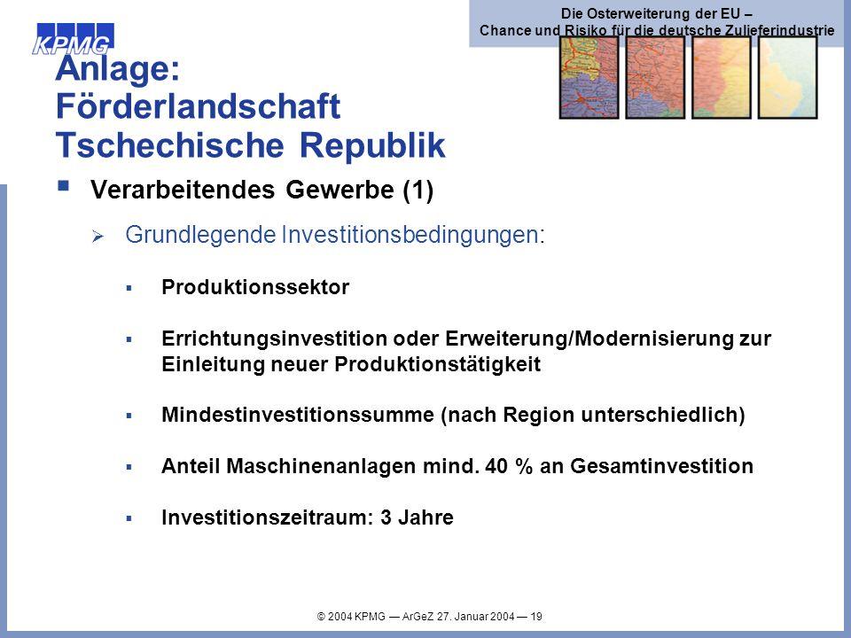 © 2004 KPMG ArGeZ 27. Januar 2004 19 Die Osterweiterung der EU – Chance und Risiko für die deutsche Zulieferindustrie Anlage: Förderlandschaft Tschech