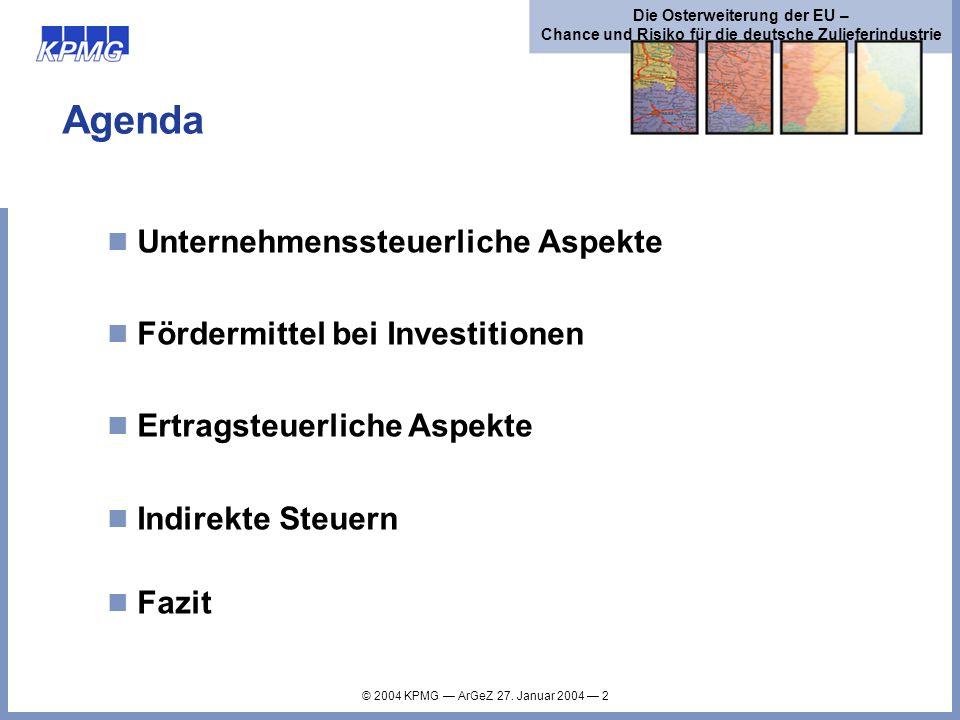 © 2004 KPMG ArGeZ 27. Januar 2004 2 Die Osterweiterung der EU – Chance und Risiko für die deutsche Zulieferindustrie Agenda Unternehmenssteuerliche As