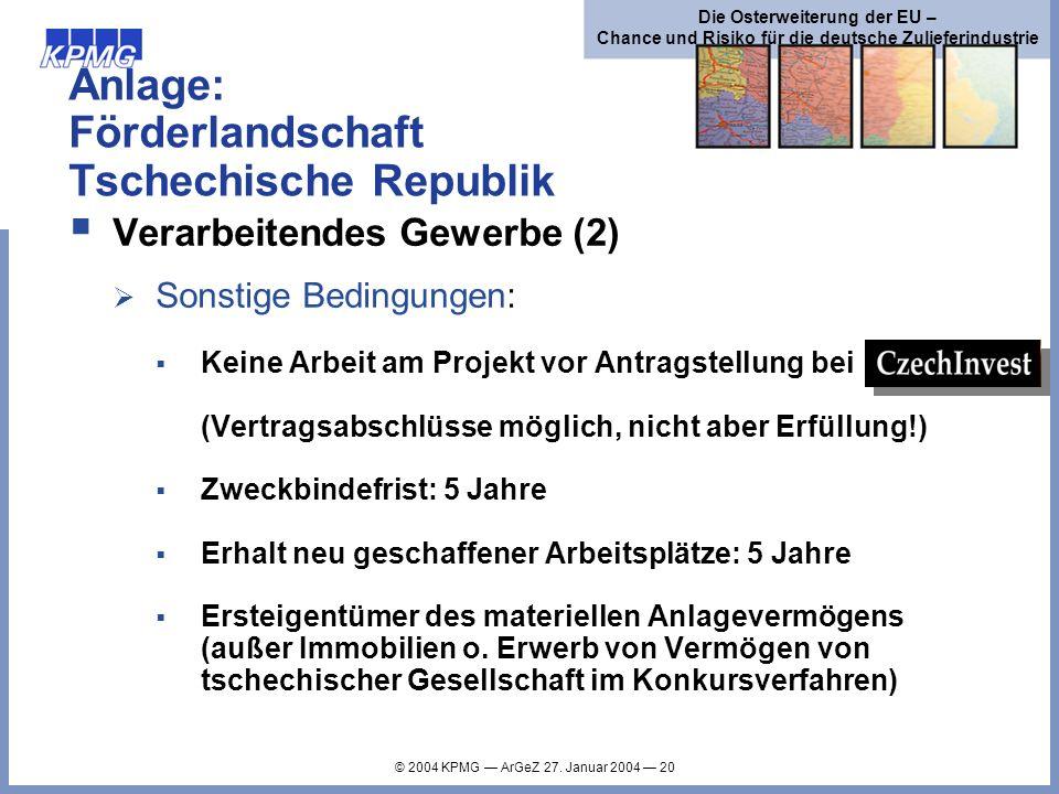 © 2004 KPMG ArGeZ 27. Januar 2004 20 Die Osterweiterung der EU – Chance und Risiko für die deutsche Zulieferindustrie Anlage: Förderlandschaft Tschech