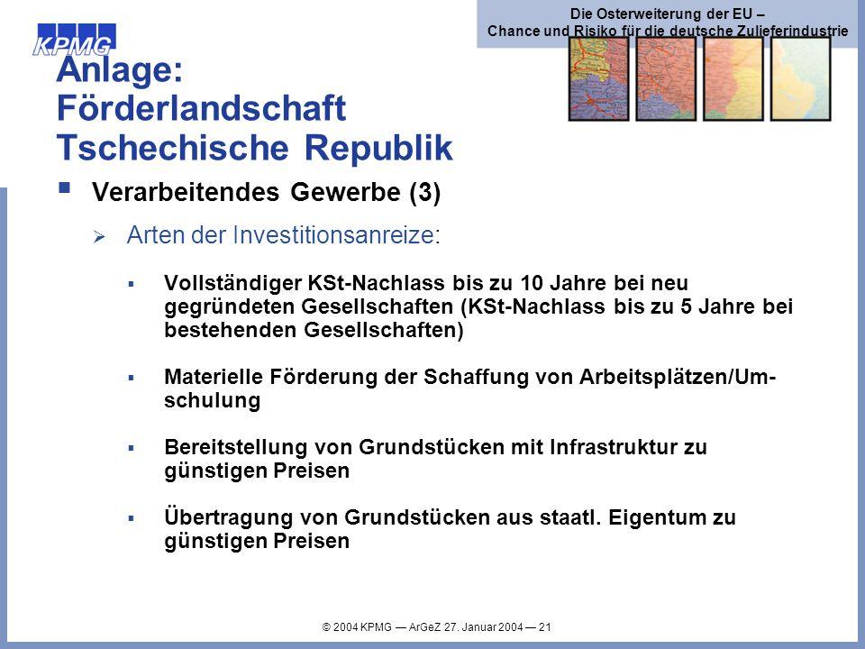 © 2004 KPMG ArGeZ 27. Januar 2004 21 Die Osterweiterung der EU – Chance und Risiko für die deutsche Zulieferindustrie Anlage: Förderlandschaft Tschech