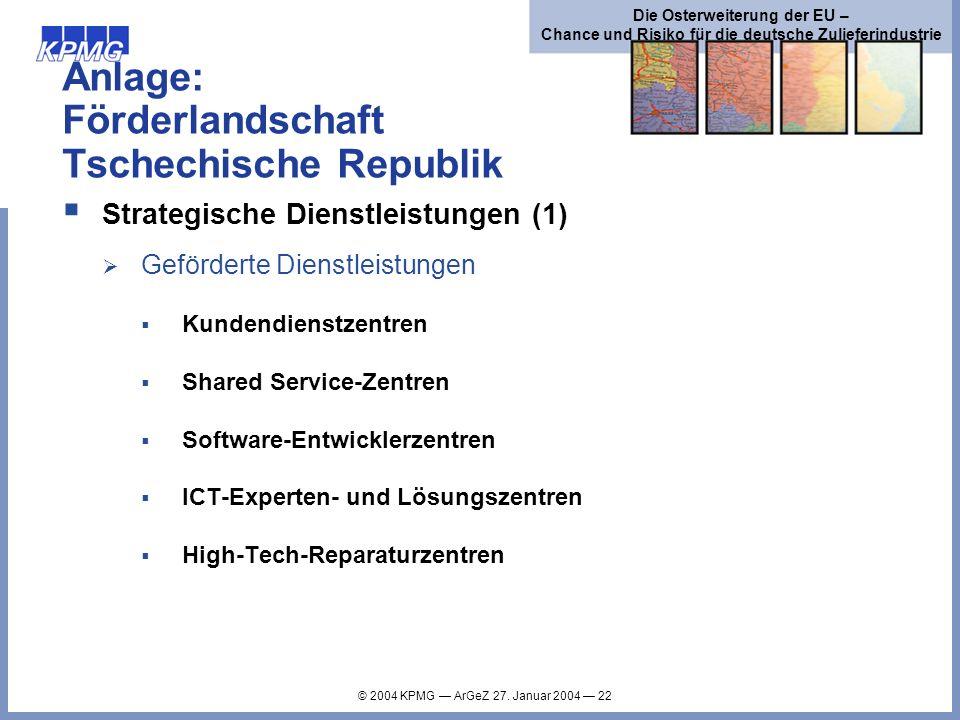 © 2004 KPMG ArGeZ 27. Januar 2004 22 Die Osterweiterung der EU – Chance und Risiko für die deutsche Zulieferindustrie Anlage: Förderlandschaft Tschech
