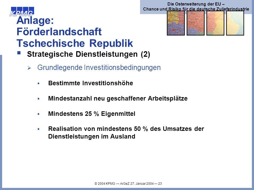 © 2004 KPMG ArGeZ 27. Januar 2004 23 Die Osterweiterung der EU – Chance und Risiko für die deutsche Zulieferindustrie Anlage: Förderlandschaft Tschech