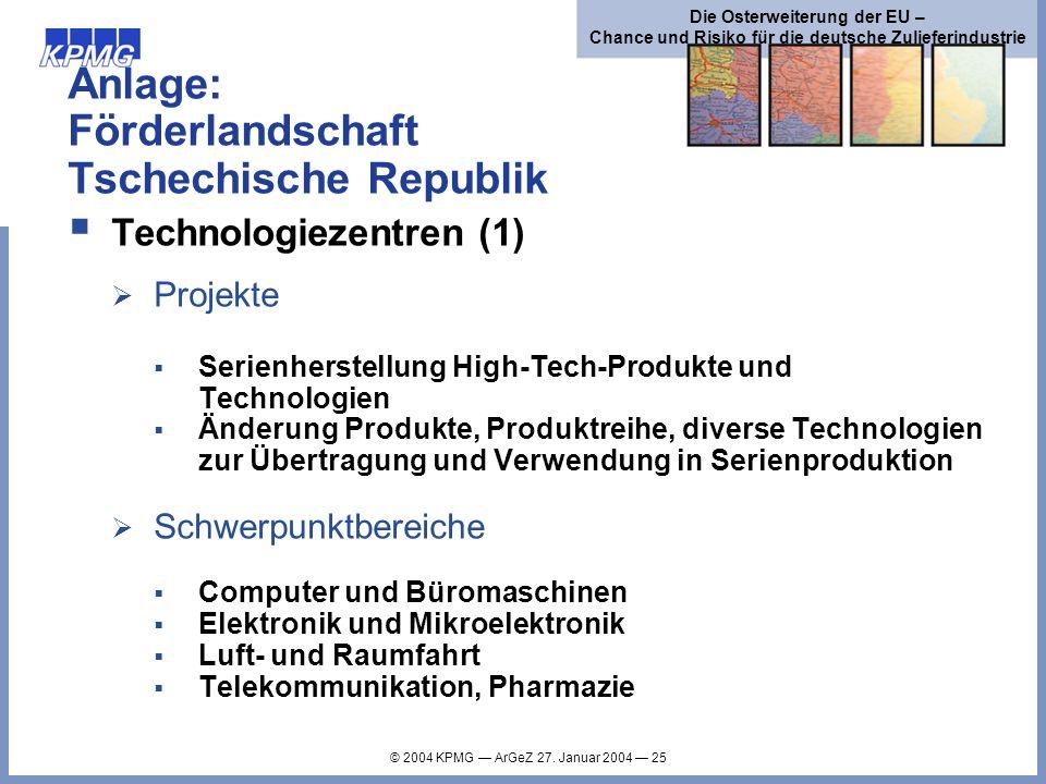 © 2004 KPMG ArGeZ 27. Januar 2004 25 Die Osterweiterung der EU – Chance und Risiko für die deutsche Zulieferindustrie Anlage: Förderlandschaft Tschech