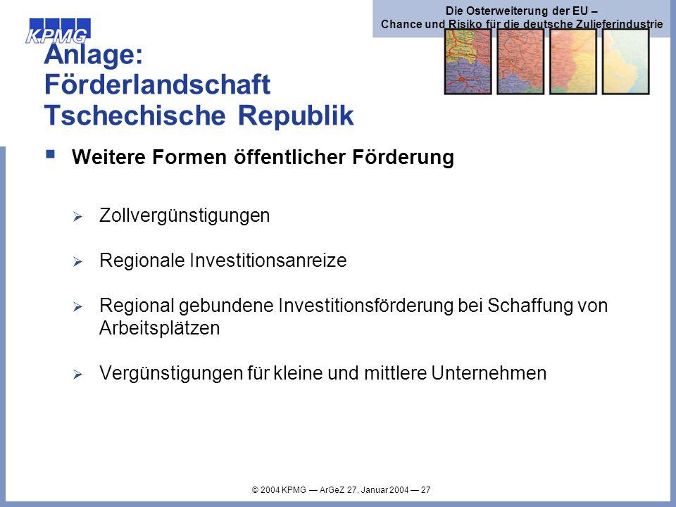 © 2004 KPMG ArGeZ 27. Januar 2004 27 Die Osterweiterung der EU – Chance und Risiko für die deutsche Zulieferindustrie Anlage: Förderlandschaft Tschech