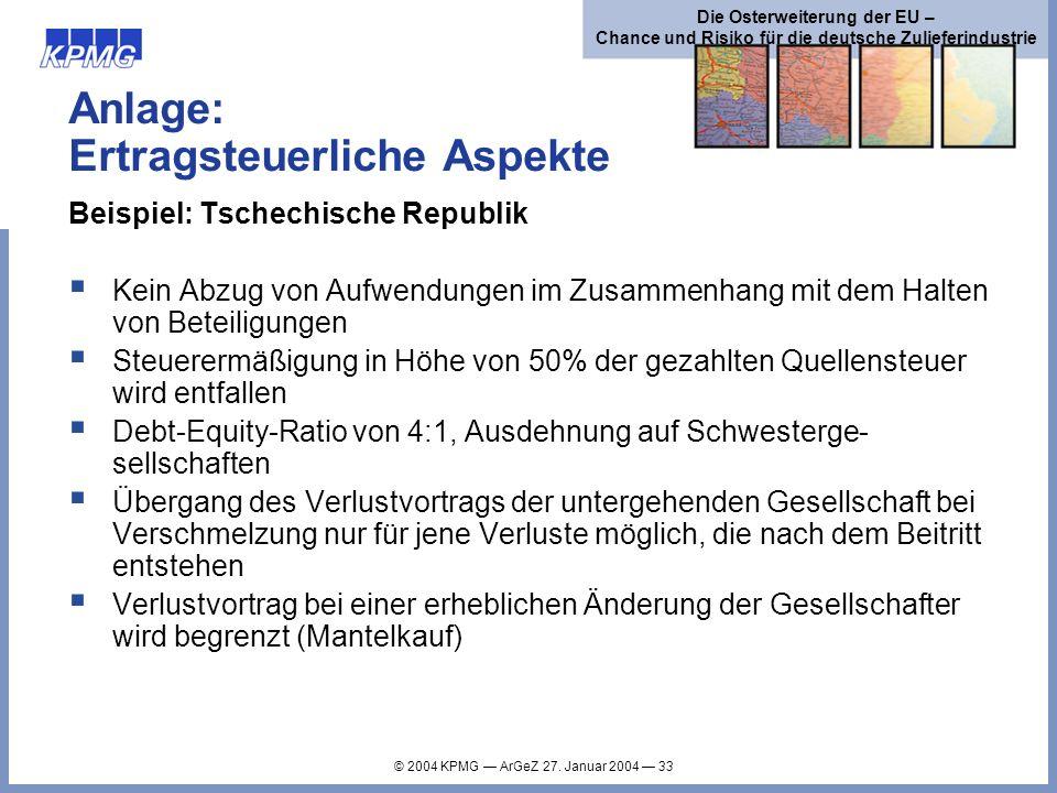 © 2004 KPMG ArGeZ 27. Januar 2004 33 Die Osterweiterung der EU – Chance und Risiko für die deutsche Zulieferindustrie Anlage: Ertragsteuerliche Aspekt