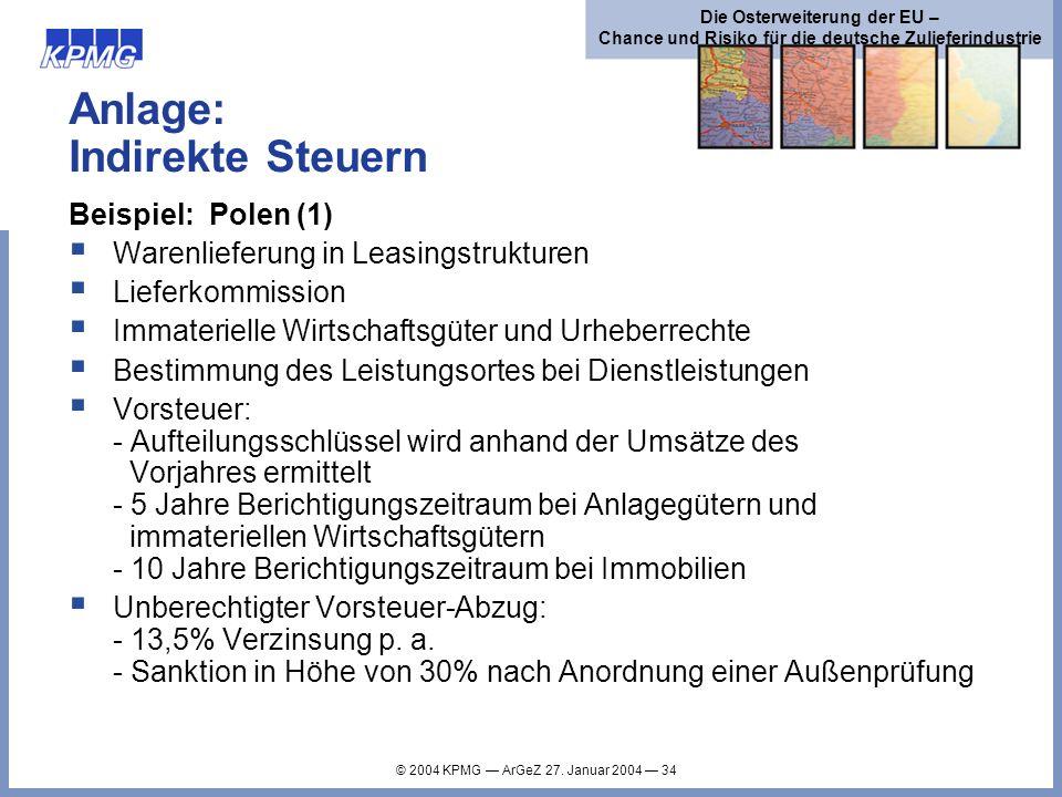 © 2004 KPMG ArGeZ 27. Januar 2004 34 Die Osterweiterung der EU – Chance und Risiko für die deutsche Zulieferindustrie Anlage: Indirekte Steuern Beispi
