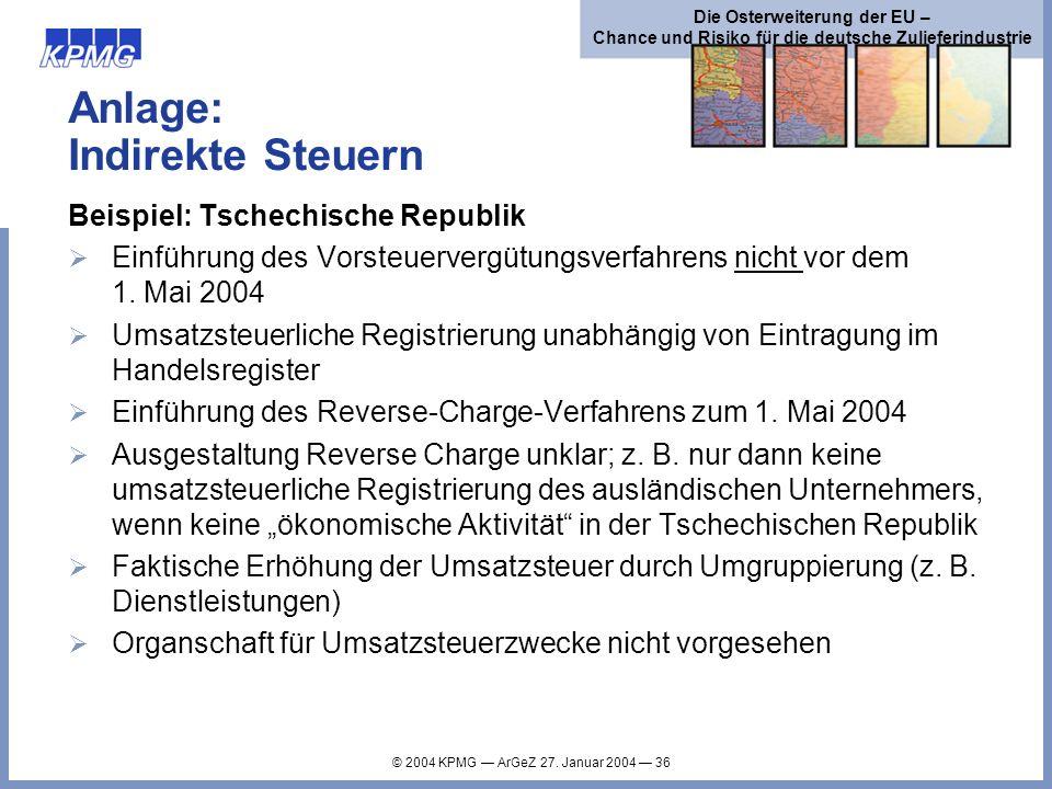 © 2004 KPMG ArGeZ 27. Januar 2004 36 Die Osterweiterung der EU – Chance und Risiko für die deutsche Zulieferindustrie Anlage: Indirekte Steuern Beispi