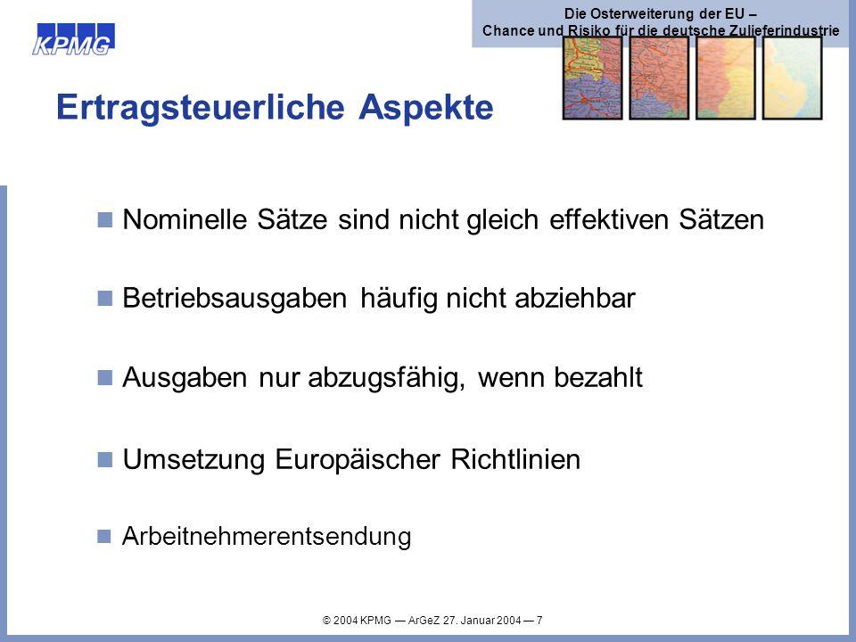 © 2004 KPMG ArGeZ 27. Januar 2004 7 Die Osterweiterung der EU – Chance und Risiko für die deutsche Zulieferindustrie Ertragsteuerliche Aspekte Nominel