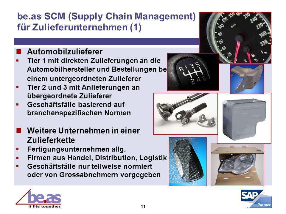 11 be.as SCM (Supply Chain Management) für Zulieferunternehmen (1) Automobilzulieferer Tier 1 mit direkten Zulieferungen an die Automobilhersteller un