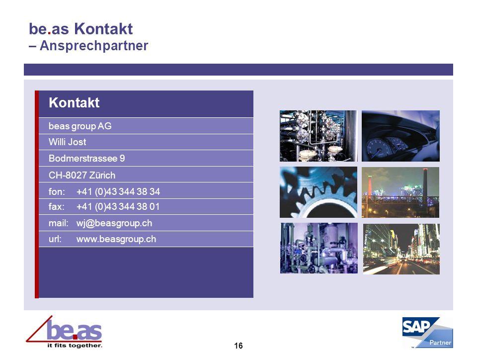 16 be.as Kontakt – Ansprechpartner Kontakt beas group AG Willi Jost Bodmerstrassee 9 CH-8027 Zürich fon:+41 (0)43 344 38 34 fax:+41 (0)43 344 38 01 ma
