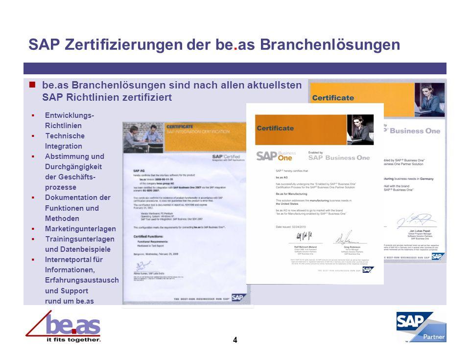 4 SAP Zertifizierungen der be.as Branchenlösungen be.as Branchenlösungen sind nach allen aktuellsten SAP Richtlinien zertifiziert Entwicklungs- Richtl