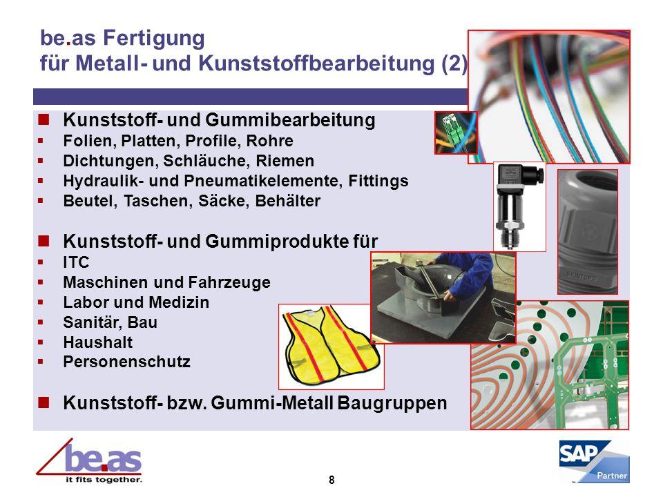 8 be.as Fertigung für Metall- und Kunststoffbearbeitung (2) Kunststoff- und Gummibearbeitung Folien, Platten, Profile, Rohre Dichtungen, Schläuche, Ri