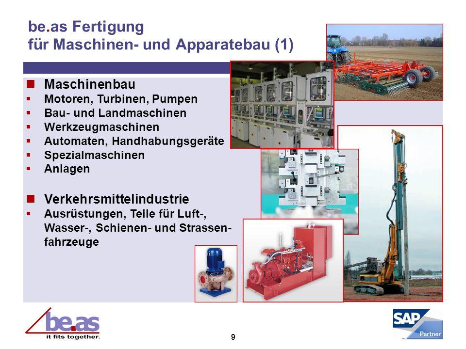 9 be.as Fertigung für Maschinen- und Apparatebau (1) Maschinenbau Motoren, Turbinen, Pumpen Bau- und Landmaschinen Werkzeugmaschinen Automaten, Handha