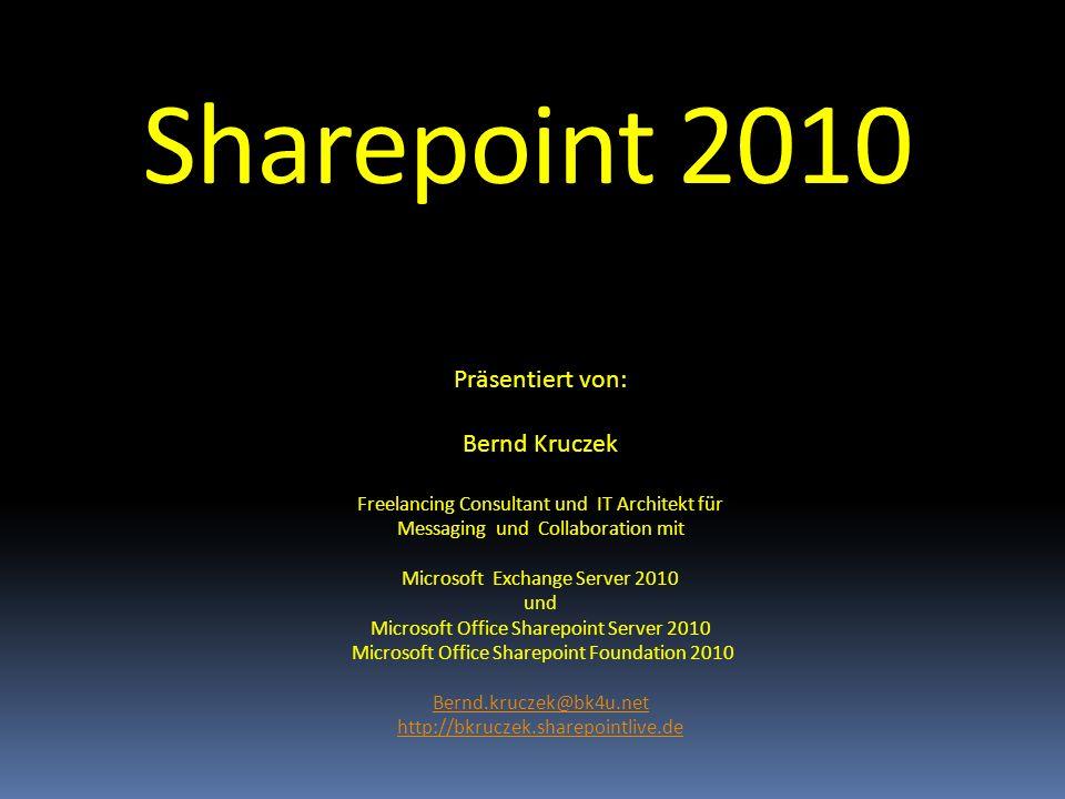 Sharepoint 2010 Präsentiert von: Bernd Kruczek Freelancing Consultant und IT Architekt für Messaging und Collaboration mit Microsoft Exchange Server 2