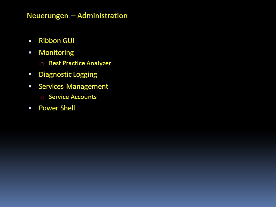 Neuerungen – Administration Ribbon GUI Monitoring o Best Practice Analyzer Diagnostic Logging Services Management o Service Accounts Power Shell