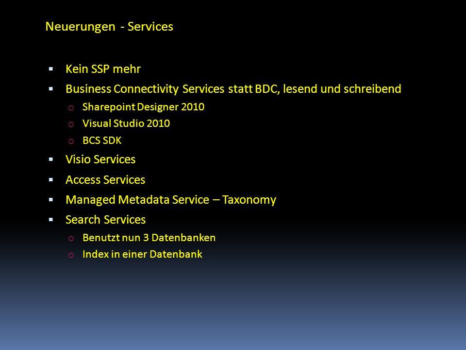 Neuerungen - Services Kein SSP mehr Business Connectivity Services statt BDC, lesend und schreibend o Sharepoint Designer 2010 o Visual Studio 2010 o
