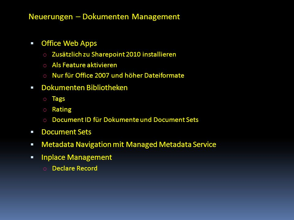 Neuerungen – Dokumenten Management Office Web Apps o Zusätzlich zu Sharepoint 2010 installieren o Als Feature aktivieren o Nur für Office 2007 und höh