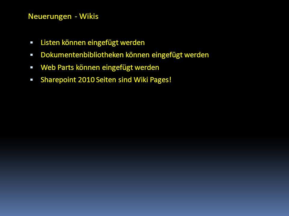 Neuerungen - Wikis Listen können eingefügt werden Dokumentenbibliotheken können eingefügt werden Web Parts können eingefügt werden Sharepoint 2010 Sei