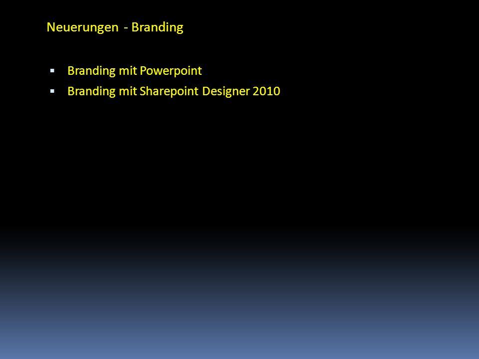 Neuerungen - Branding Branding mit Powerpoint Branding mit Sharepoint Designer 2010