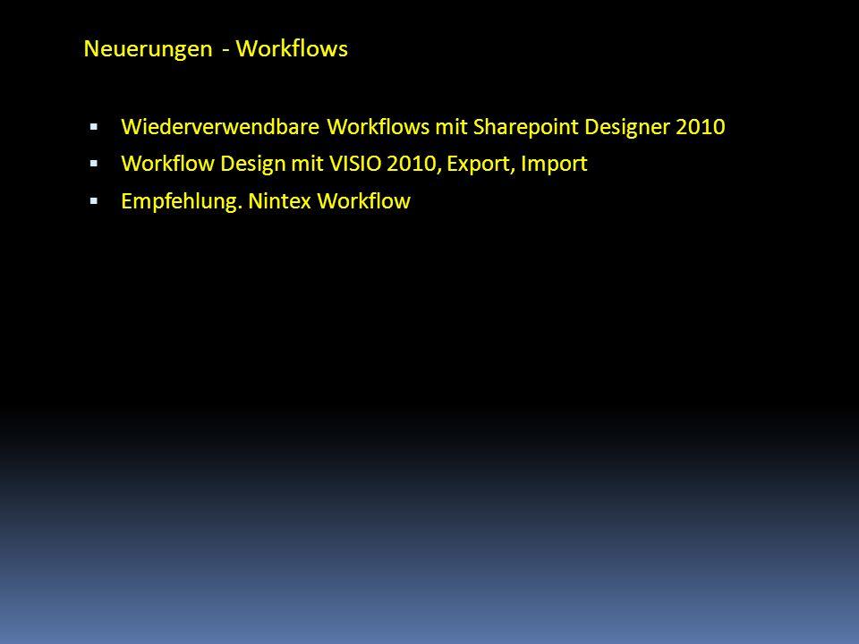 Neuerungen - Workflows Wiederverwendbare Workflows mit Sharepoint Designer 2010 Workflow Design mit VISIO 2010, Export, Import Empfehlung. Nintex Work