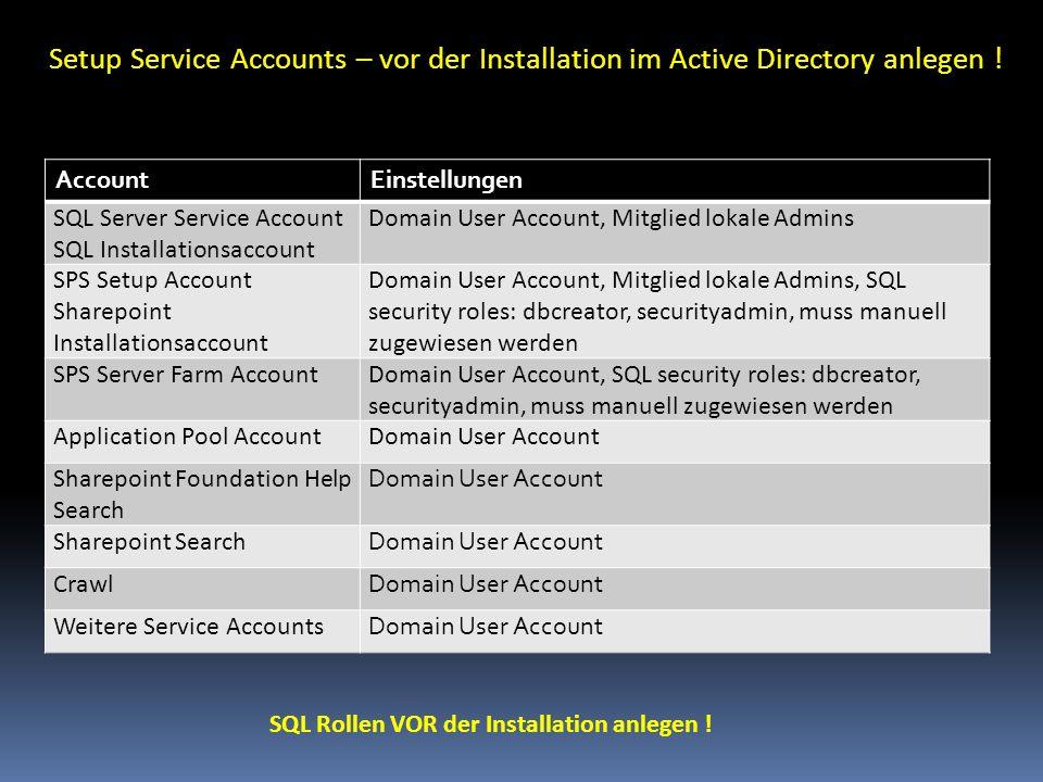 Setup Service Accounts – vor der Installation im Active Directory anlegen ! AccountEinstellungen SQL Server Service Account SQL Installationsaccount D