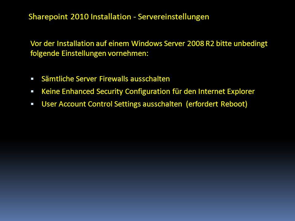 Sharepoint 2010 Installation - Servereinstellungen Vor der Installation auf einem Windows Server 2008 R2 bitte unbedingt folgende Einstellungen vorneh