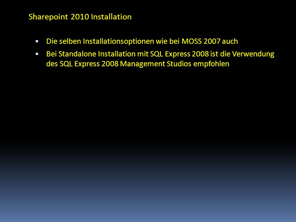 Sharepoint 2010 Installation Die selben Installationsoptionen wie bei MOSS 2007 auch Bei Standalone Installation mit SQL Express 2008 ist die Verwendu