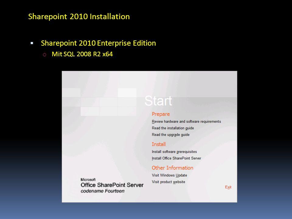 Sharepoint 2010 Installation Sharepoint 2010 Enterprise Edition o Mit SQL 2008 R2 x64