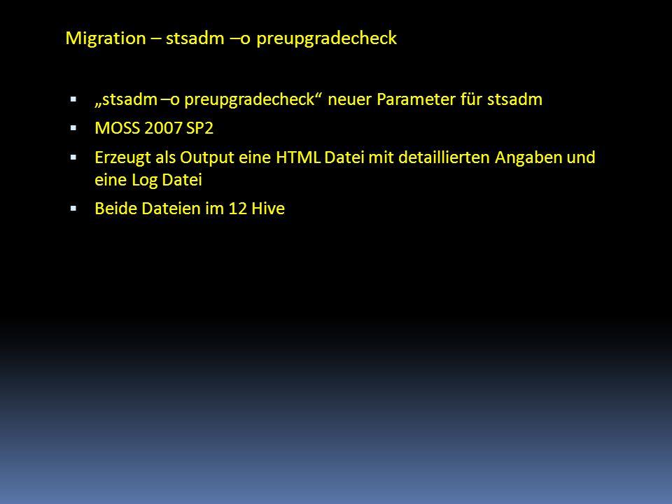 Migration – stsadm –o preupgradecheck stsadm –o preupgradecheck neuer Parameter für stsadm MOSS 2007 SP2 Erzeugt als Output eine HTML Datei mit detail