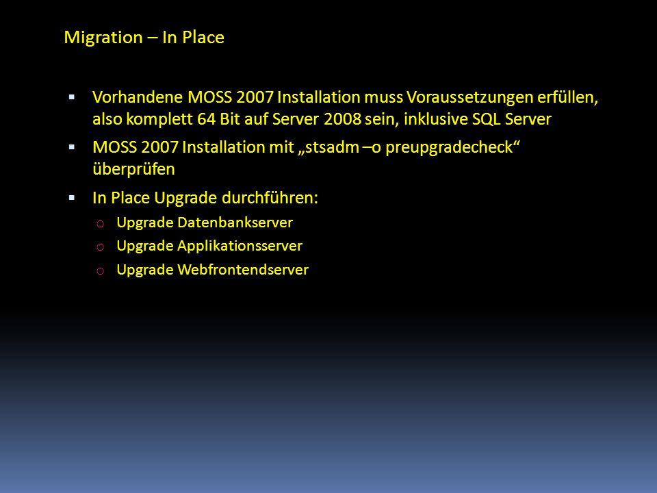 Migration – In Place Vorhandene MOSS 2007 Installation muss Voraussetzungen erfüllen, also komplett 64 Bit auf Server 2008 sein, inklusive SQL Server