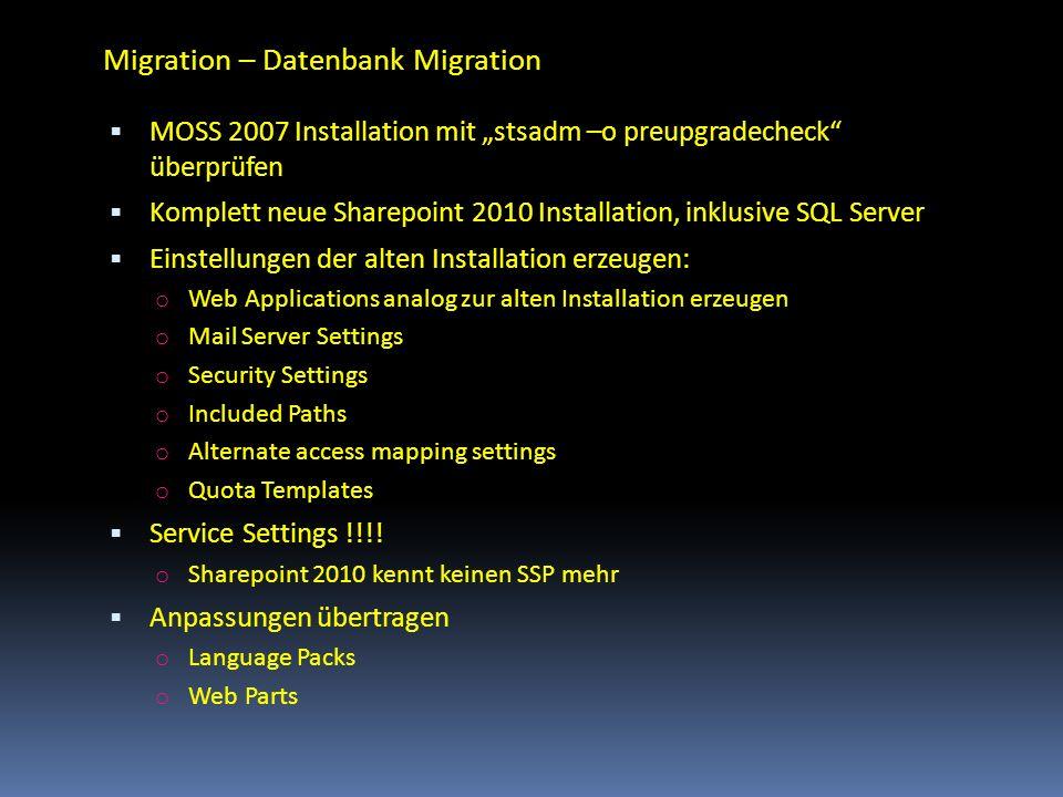 Migration – Datenbank Migration MOSS 2007 Installation mit stsadm –o preupgradecheck überprüfen Komplett neue Sharepoint 2010 Installation, inklusive