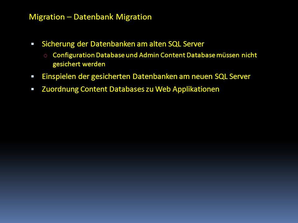 Migration – Datenbank Migration Sicherung der Datenbanken am alten SQL Server o Configuration Database und Admin Content Database müssen nicht gesiche