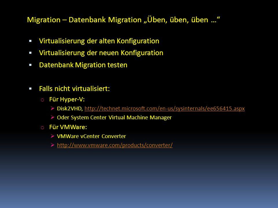 Migration – Datenbank Migration Üben, üben, üben … Virtualisierung der alten Konfiguration Virtualisierung der neuen Konfiguration Datenbank Migration