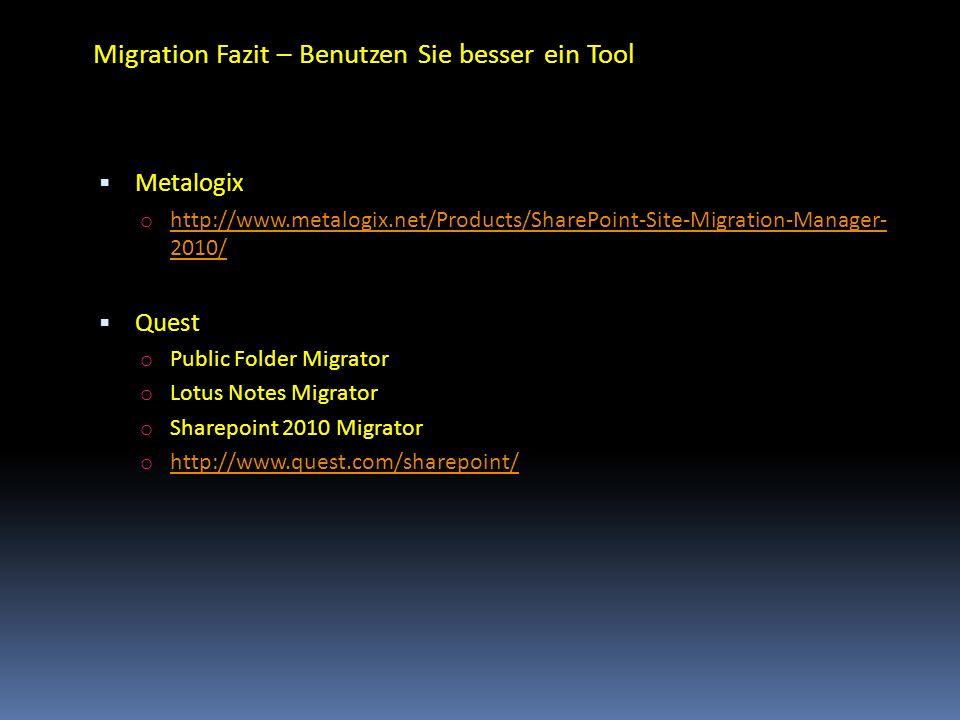 Migration Fazit – Benutzen Sie besser ein Tool Metalogix o http://www.metalogix.net/Products/SharePoint-Site-Migration-Manager- 2010/ http://www.metal