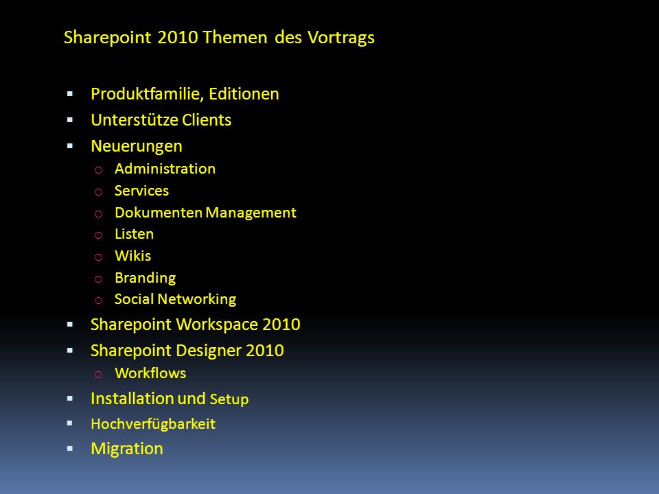 Sharepoint 2010 Themen des Vortrags Produktfamilie, Editionen Unterstütze Clients Neuerungen o Administration o Services o Dokumenten Management o Lis