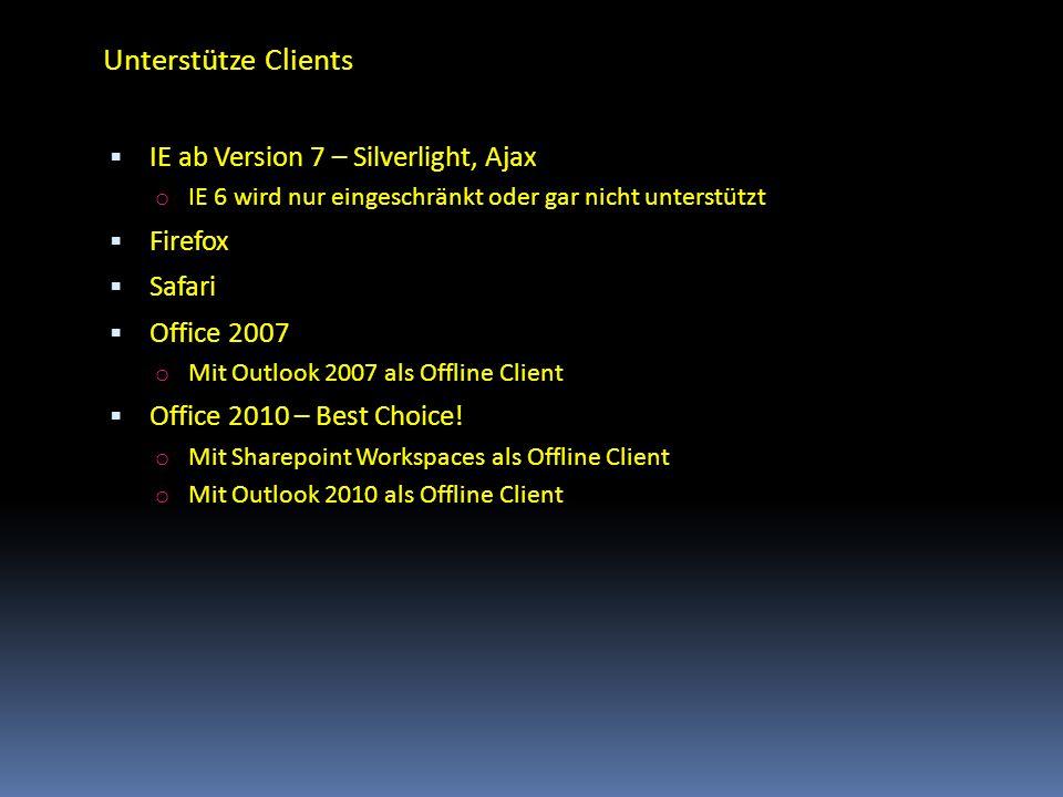 Unterstütze Clients IE ab Version 7 – Silverlight, Ajax o IE 6 wird nur eingeschränkt oder gar nicht unterstützt Firefox Safari Office 2007 o Mit Outl