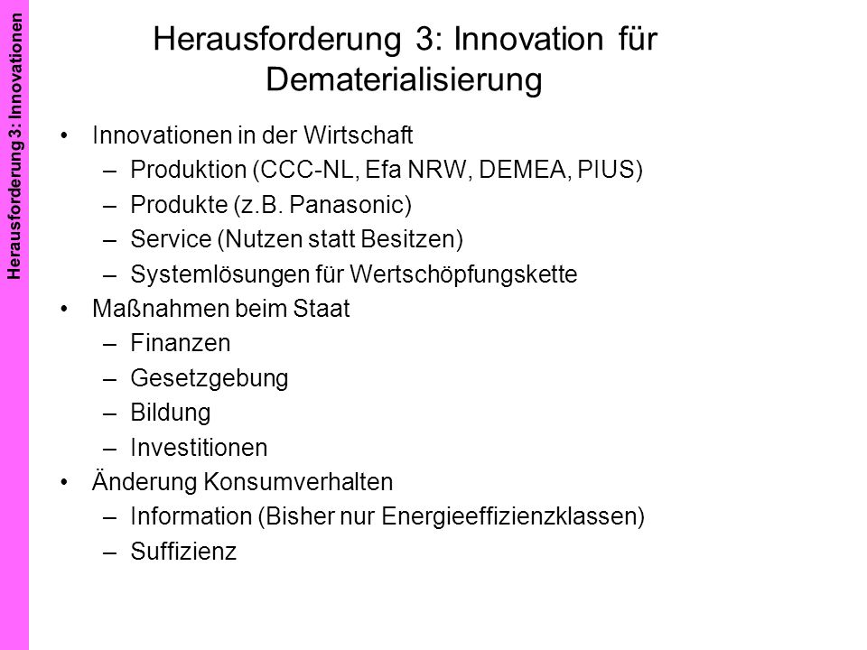 Herausforderung 3: Innovation für Dematerialisierung Innovationen in der Wirtschaft –Produktion (CCC-NL, Efa NRW, DEMEA, PIUS) –Produkte (z.B. Panason