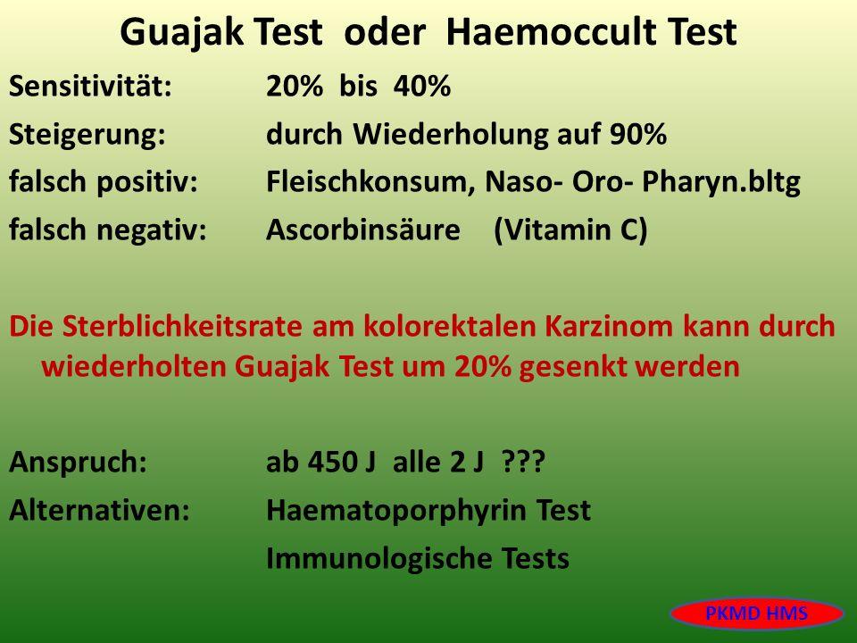 Guajak Test oder Haemoccult Test Sensitivität:20% bis 40% Steigerung:durch Wiederholung auf 90% falsch positiv:Fleischkonsum, Naso- Oro- Pharyn.bltg f