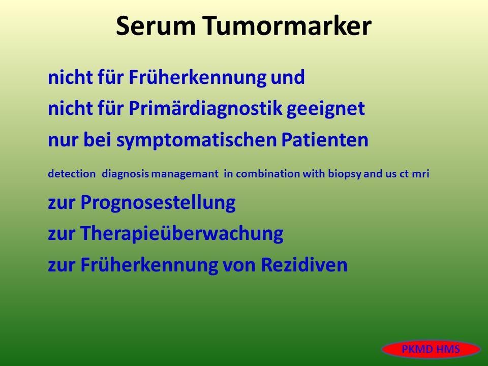 Serum Tumormarker nicht für Früherkennung und nicht für Primärdiagnostik geeignet nur bei symptomatischen Patienten detection diagnosis managemant in