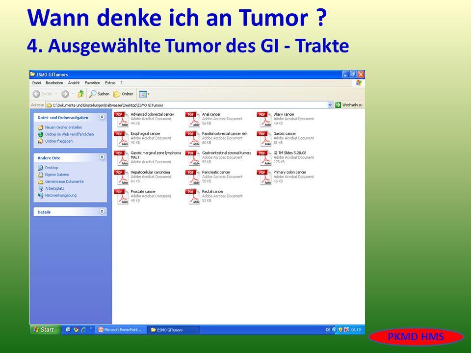 Wann denke ich an Tumor ? 4. Ausgewählte Tumor des GI - Trakte PKMD HMS
