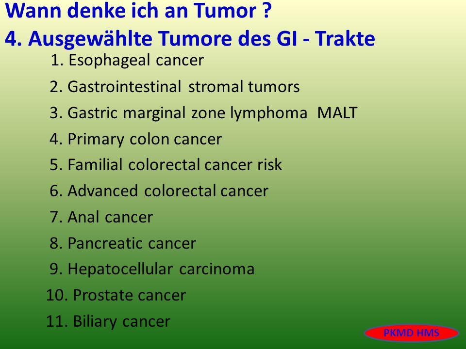 Wann denke ich an Tumor ? 4. Ausgewählte Tumore des GI - Trakte 1. Esophageal cancer 2. Gastrointestinal stromal tumors 3. Gastric marginal zone lymph