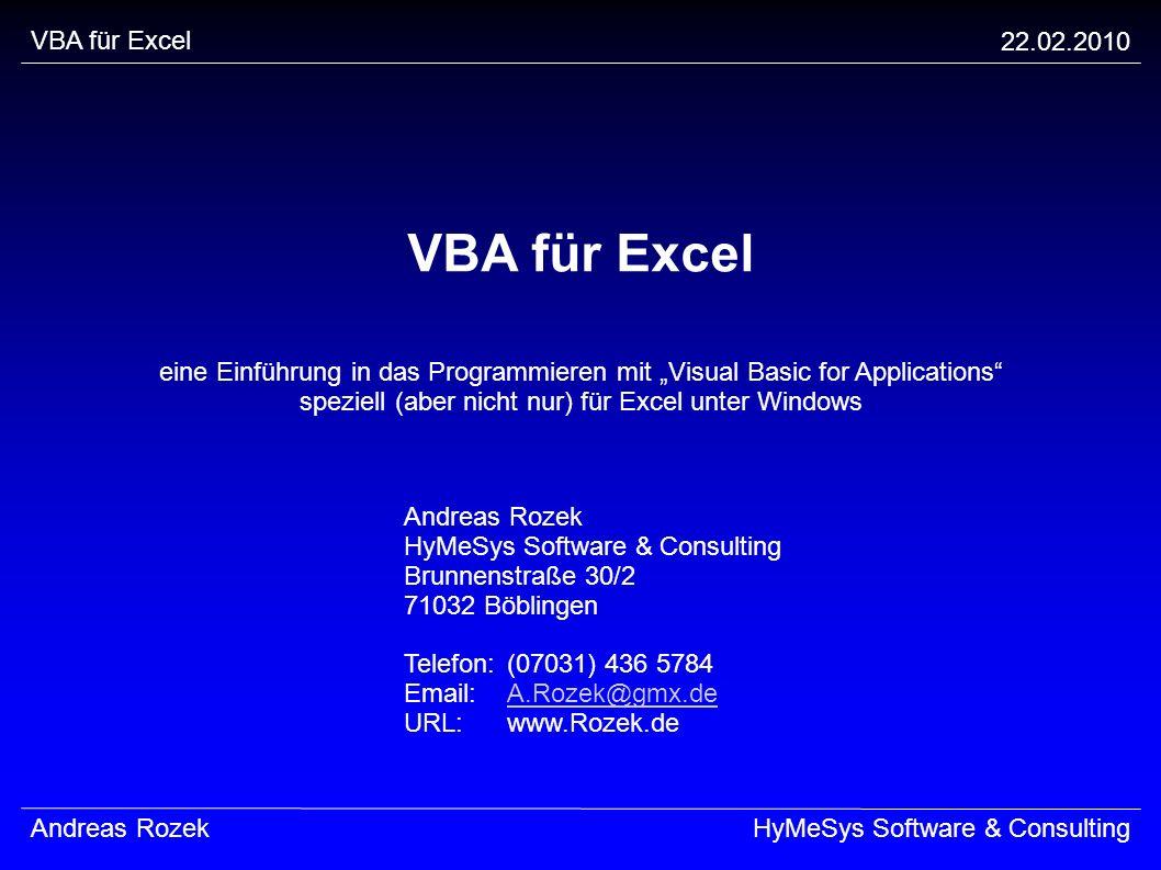 VBA für Excel 22.02.2010 Andreas RozekHyMeSys Software & Consulting VBA für Excel eine Einführung in das Programmieren mit Visual Basic for Applicatio